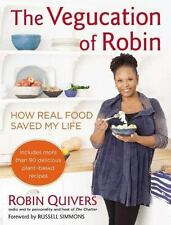 The Vegucation of Robin : How Real Food Saved My Life by Robin Quivers (2013,...