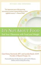 Its Not about Food: End Your Obsession with Food and Weight by Carol Emery Norm
