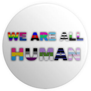 We Are All Human BUTTON PIN BADGE 25mm 1 INCH | Gay Lesbian Trans LGBTQ+ Rights