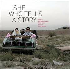 She Who Tells a Story: Women Photographers from Iran and the Arab World by...