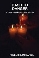 Dash to Danger : A Detective Bendix Mystery Xi by Phyllis G. McDaniel (2013,...