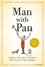 Man with a Pan : Culinary Adventures of Fathers Who Cook for Their Families...