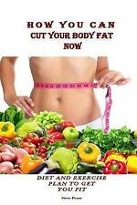 NEW How You Can Cut Your Body Fat Now: Diet and exercise plan to get you fit