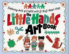 The Little Hands Art Book: Exploring Arts and Crafts with 2-To 6-Year-Olds