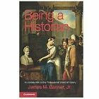 Being A Historian: An Introduction To The Professional World Of History: By J...