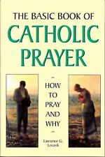 The Basic Book of Catholic Prayer : How to Pray and Why by Lawrence Lovasik NEW