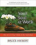 (New) Your Soul at Work : How to Live Your Values in the Workplace