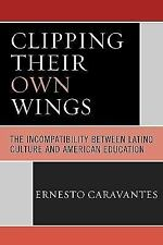 Clipping Their Own Wings : The Incompatibility Between Latino Culture and...