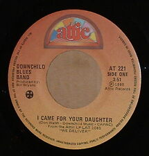Downchild Blues Band -I Came For Your Daughter~Near Mint 1980 Blues 45 on Attic