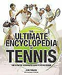 The Ultimate Encyclopedia of Tennis: The Definitive Illustrated Guide to World
