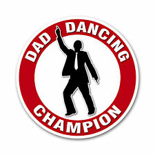 Dad Dancing Champion Car Sticker - A Funny Christmas or Birthday Gift for Dad