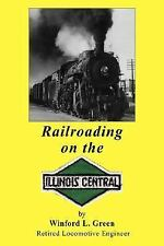 Railroading on the Illinois Central by Winford L. Green (2007, Paperback)