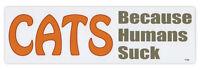 Bumper Sticker Decal - Cats, Because Humans Suck - Love My Cat