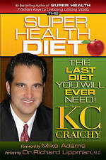 The Super Health Diet: The Last Diet You Will Ever Need by Craichy, K.C.