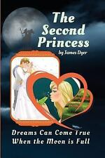 The Second Princess : Dreams Can Come True When the Moon Is Full by James...