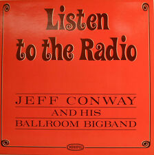 "JEFF CONWAY AND HIS BALLROOM BIGBAND - LISTEN TO THE RADIO 12"" LP (V957)"