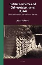 Dutch Commerce and Chinese Merchants in Java: Colonial Relationships in Trade an