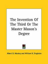 NEW The Invention Of The Third Or The Master Mason's Degree by Albert G. Mackey