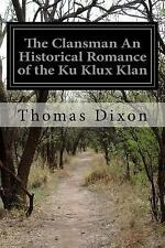 The Clansman an Historical Romance of the Ku Klux Klan by Thomas Dixon (2015,...