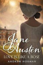 Jane Austen: Love is Like a Rose by Andrew Norman (Hardback, 2015)