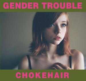 GENDER TROUBLE chokehair CD  (PYRAMIDS,WHITE MOTH,SAILORS WITH WAX WINGS)