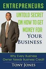 Entrepreneurs: Untold Secret On How To Get Money For Your Business: Why Every Bu