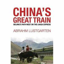 China's Great Train : Beijing's Drive West and the Campaign to Remake Tibet by A