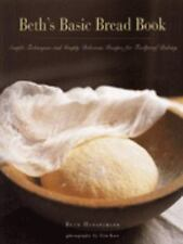 Beth's Basic Bread Book : Simple Techniques and Simply Delicious Recipes for Fo…