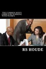 The Common Man's Guide for Working with Women by R. S. Houde (2011,...