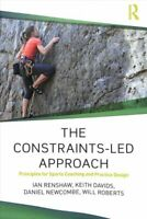 The Constraints-Led Approach Principles for Sports Coaching and... 9781138104075