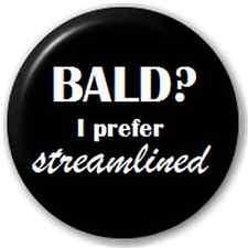 Bald? I Prefer Streamlined 25Mm Pin Button Badge Lapel Pin Bald Head Joke