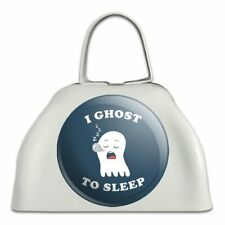 I Ghost to Sleep Goes Funny Humor White Metal Cowbell Cow Bell Instrument