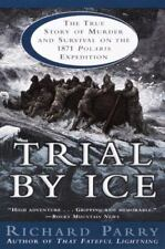 Trial by Ice: The True Story of Murder and Survival on the 1871 Polaris Expedit