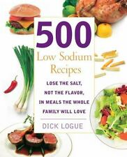 500 Low Sodium Recipes: Lose the salt, not the flavor in meals the whole family