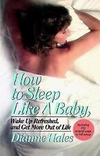 How to Sleep Like a Baby, Wake up Refreshed, and Get More Out of Life by...