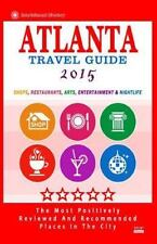 Atlanta Travel Guide 2015 : Shops, Restaurants, Arts, Entertainment and...