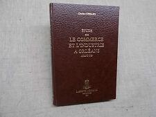 ETUDE sur le COMMERCE ET L'INDUSTRIE A ORLEANS avant 1789 Laffitte Reprints 1981