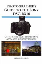 Photographer's Guide to the Sony Dsc-Rx10 by Alexander S. White (English) Paperb