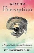 Keys to Perception : A Practical Guide to Psychic Development by Ivo, Jr....