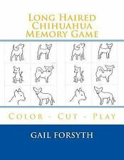 Long Haired Chihuahua Memory Game : Color - Cut - Play by Gail Forsyth (2015,...