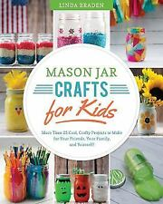 Mason Jar Crafts for Kids : More Than 25 Cool, Crafty Projects to Make..NEW