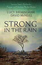 Strong in the Rain: Surviving Japan's Earthquake, Tsunami, and Fukushima Nuclear