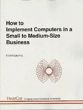 How to Implement Computers in a Small to Medium-Size Business (2012, Paperback)