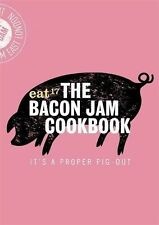 The Bacon Jam Cookbook: It's a Proper Pig-Out by Eat 17 (Hardback, 2016)