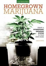 Homegrown Marijuana: Create a Hydroponic Growing System in Your Own Home (Paperb