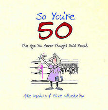So You're 50: The Age You Never Thought You'd Reach, Clive Whichelow, Mike Haski