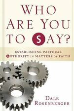 Who Are You to Say?: Establishing Pastoral Authority in Matters of Faith by Ros