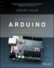 Exploring Arduino : Tools and Techniques for Engineering Wizardry by Jeremy Blum