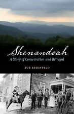 Shenandoah : A Story of Conservation and Betrayal by Sue Eisenfeld (2015,...