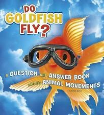 Do Goldfish Fly?: A Question and Answer Book about Animal Movements by Emily...
